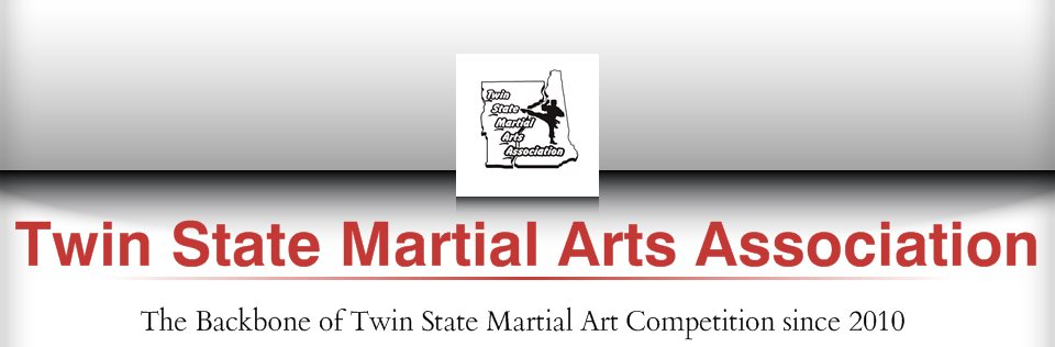 Twin State Martial Arts Association    - The Backbone of Twin State Martial Art Competition since 2010